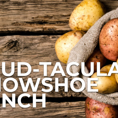 Spud-tacular Snowshoe Lunch